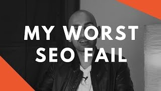 My Biggest SEO Fail (Unbelievable Rookie Mistake)