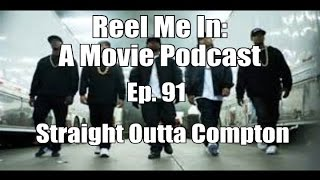 Reel Me In: A Movie Podcast - Ep. 91: Straight Outta Compton