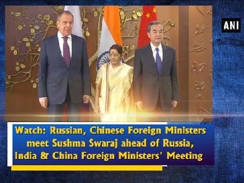 Watch: Russian, Chinese Foreign Ministers meet EAM Sushma Swaraj