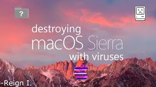 Destroying MacOS Sierra With Viruses