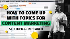 How to Come Up With Topics for Content Marketing - SEO Topical Research