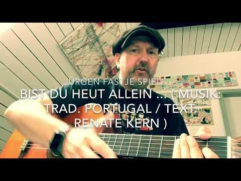 Bist Du Heut Allein ( Musik: Trad. Portugal / Text: Renate Kern ),  Hier Von Jürgen Fastje !