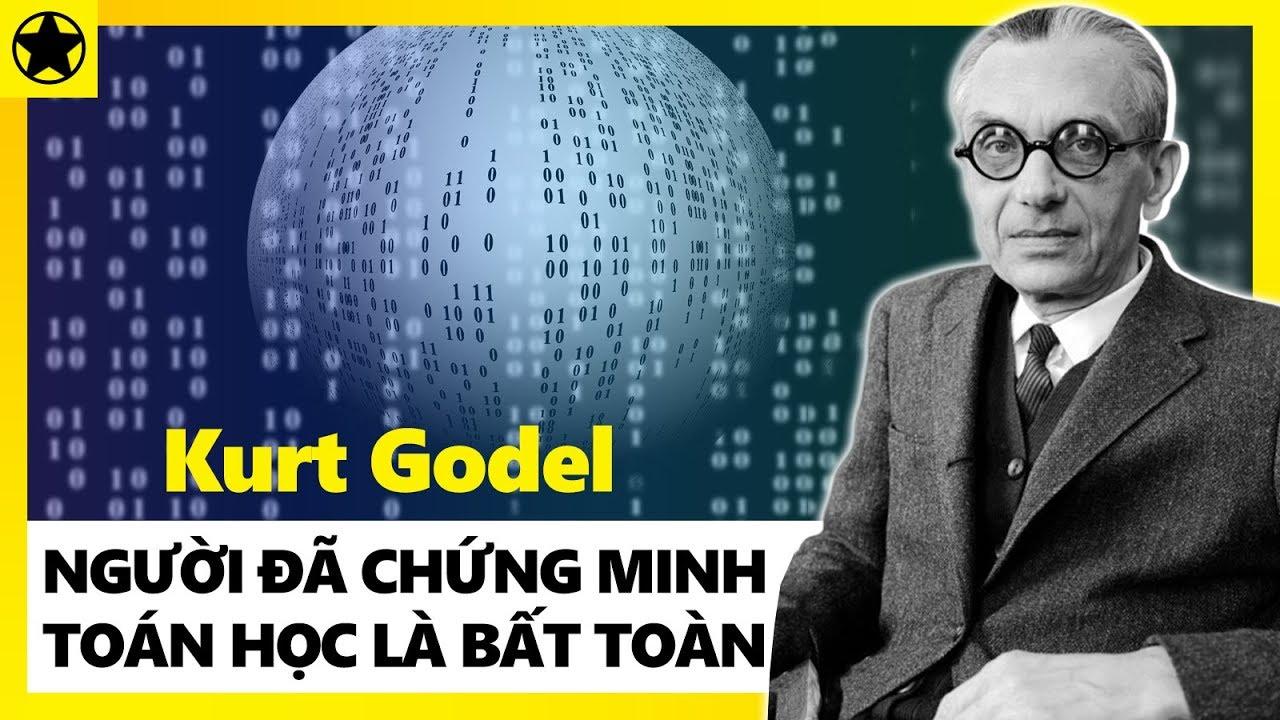 Kurt Godel – Nhà Toán Học Vĩ Đại, Người Đã Chứng Minh Toán Học Là Không Hoàn Hảo