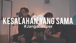#JanganBaper Kerispatih - Kesalahan Yang Sama (Cover) feat. Fredo Aquinaldo