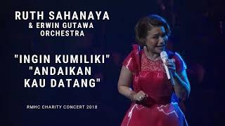 Ruth Sahanaya - Ingin Kumiliki, Andaikan Kau Datang ft. Erwin Gutawa (RMHC Charity Concert 2018)