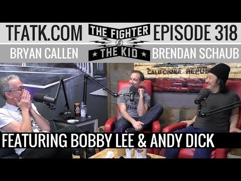 The Fighter and The Kid - Episode 318: Bobby Lee & Andy Dick