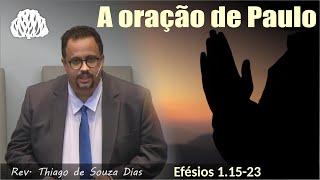 Efésios 1.15-23 - A oração de Paulo - Rev. Thiago de Souza Dias