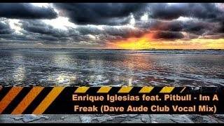 Enrique Iglesias feat. Pitbull - Im A Freak (Dave Aude Club Vocal Mix)