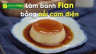 Cách làm bánh Flan bằng nồi cơm điện - BachhoaXANH.com