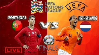 PORTUGAL VS NETHERLANDS (LIVE MATCH ) 2019|| UEFA NATIONS LEAGUE {FINAL MATCH}