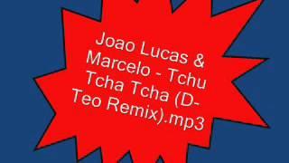Joao Lucas & Marcelo   Tchu Tcha Tcha D Teo Remix mp3