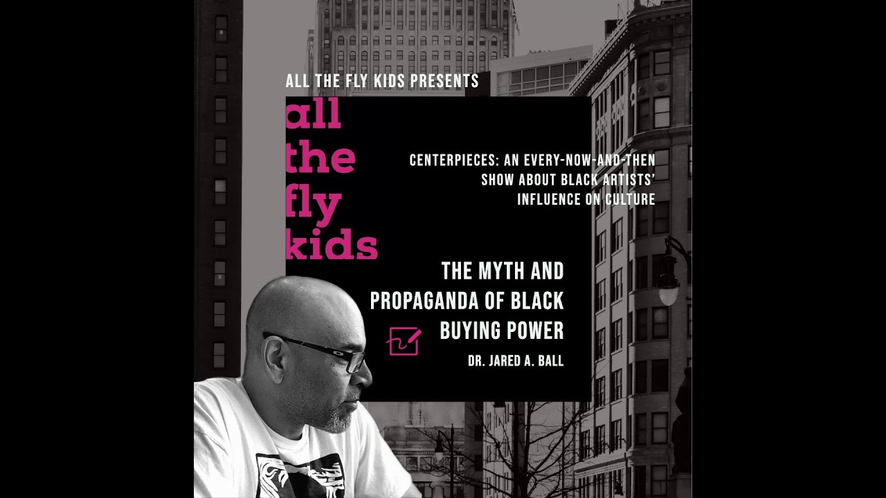 All The Fly Kids Presents Centerpieces: The Myth and Propaganda of Black Buying Power