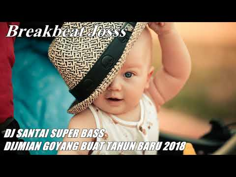 DJ SANTAI SUPER BASS - DIJAMIN GOYANG BUAT TAHUN BARU 2018