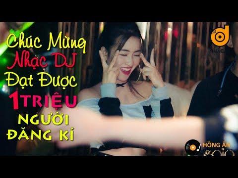 CHÚC MỪNG NHẠC DJ ĐẠT ĐƯỢC 1 TRIỆU SUBSCRIBE