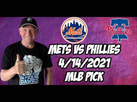 New York Mets vs Philadelphia Phillies 4/14/21 MLB Pick and Prediction MLB Tips Betting Pick