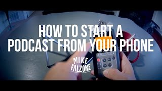 How To Start A Podcast From Your Phone (by @mikefalzone)