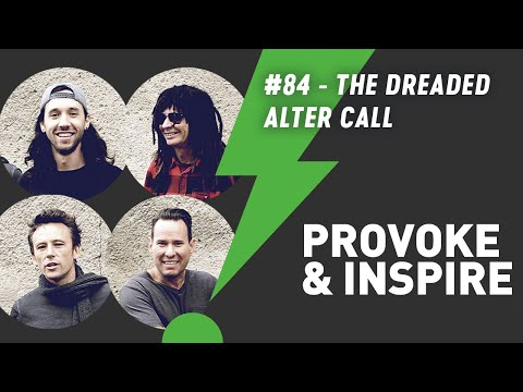 Provoke & Inspire Podcast - Episode 84: The Dreaded Alter Call