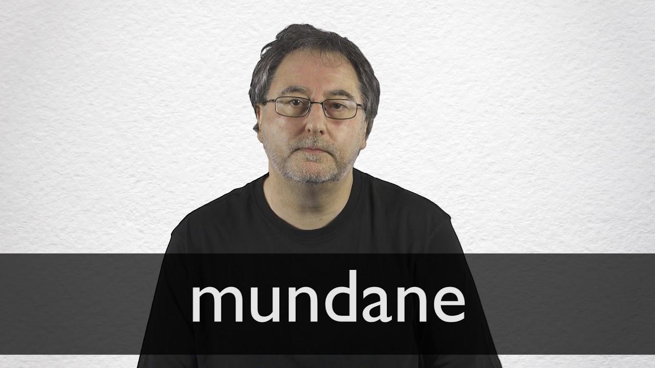 How to pronounce MUNDANE in British English