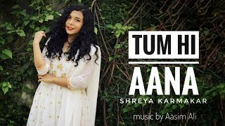 Tum Hi Aana Cover Female Version By Shreya Karmakar Mp3 Song Download