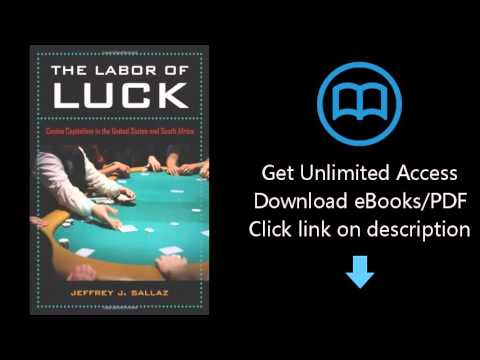 Download The Labor of Luck: Casino Capitalism in the United States and South Africa PDF