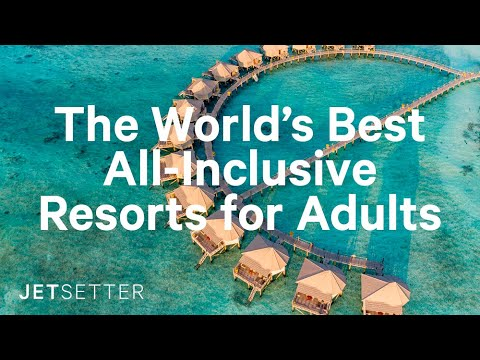 The World's Best All-Inclusive Resorts For Adults | Jetsetter.com