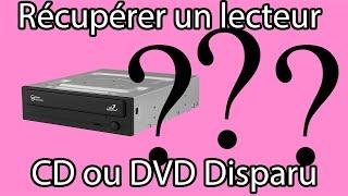 Mon lecteur CD ou DVD à disparu (solution)