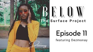 Below The Surface Project: Episode 11 featuring Dezmonay