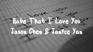 Hate That I Love You - Jason Chen & Janice Yan
