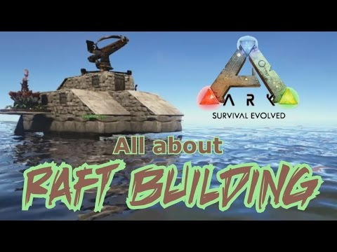All about Raft Building - ARK Survival Evolved