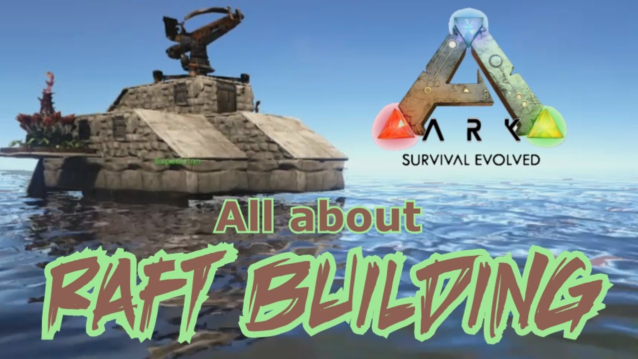 All About Raft Building Ark Survival Evolved Youtube