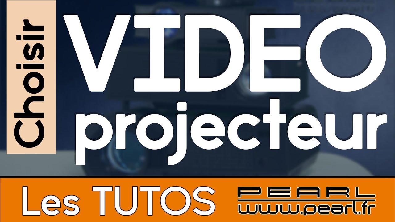 Comment Choisir Un Vidéoprojecteur comment bien choisir son vidéoprojecteur - caractéristiques - conseils et  astuces [tuto pearl]