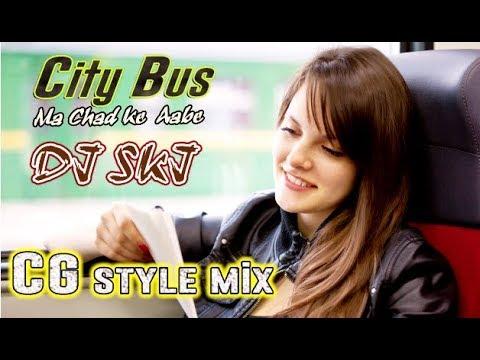 DJ SKJ REMIX-City Bus Ma Chad Ke-Cg Style Mix -(Dilip Roy)@SK JAISWAL Jii -  9755675550