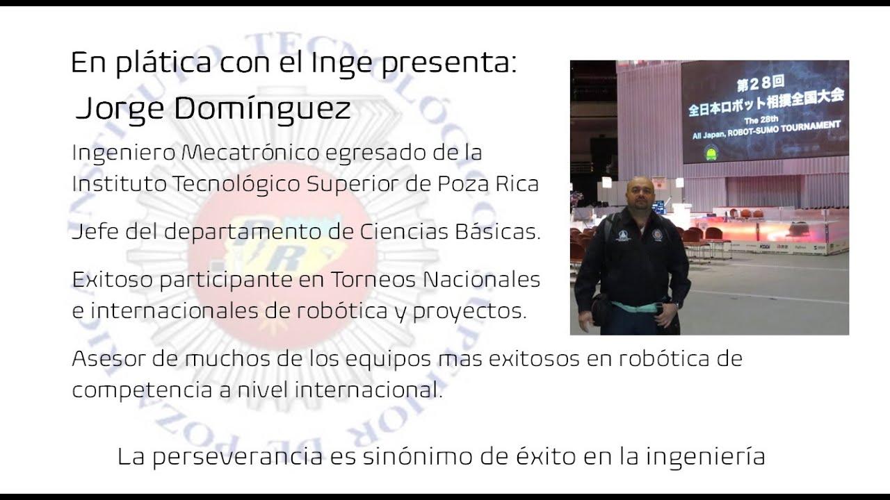 En plática con el Inge presenta: Jorge Domínguez Ingeniero Mecatrónico