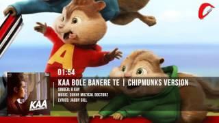 Kaa Bole Banere Te Full Song A Kay Chipmunks Version