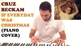 Cruz Beckam - If Everyday Was Christmas (Piano Cover )