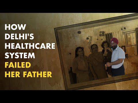 How Delhi's Healthcare System Failed Her Father