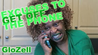 Excuses How to Get Off The Phone - GloZell