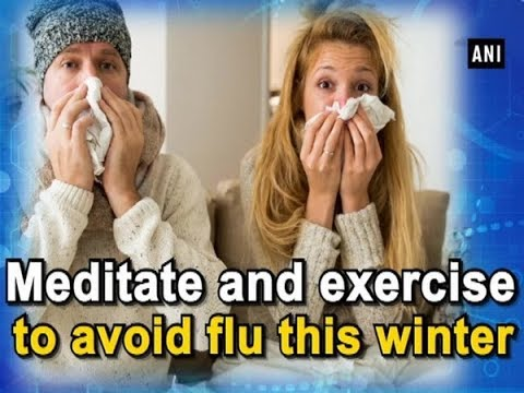 Meditate and exercise to avoid flu this winter