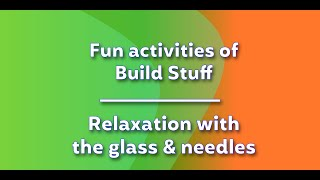 Fun activities of Build Stuff - Relaxation with the glass & needles