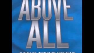 Baixar ABOVE ALL  ULTIMATE WORSHIP ANTHEMS OF THE CHRISTIAN FAITH CD1