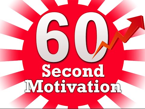 60 Second Motivation – Short & Powerful