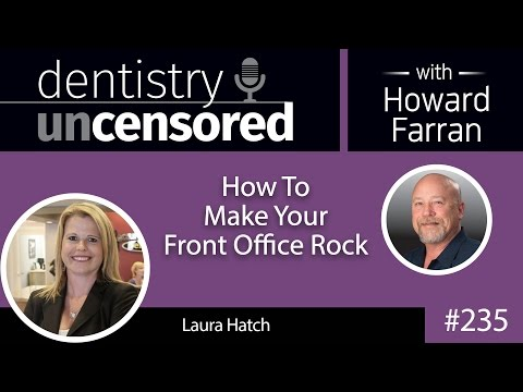 235 How To Make Your Front Office Rock with Laura Hatch : Dentistry Uncensored with Howard Farran