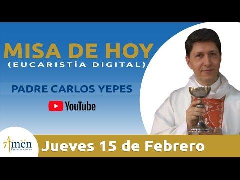 Misa de Hoy (Eucaristía Digital) Jueves 15 Febrero 2018 - Padre Carlos Yepes