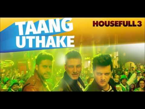 TAANG UTHAKE | HOUSE-FULL 3 | AUDIO SONG.