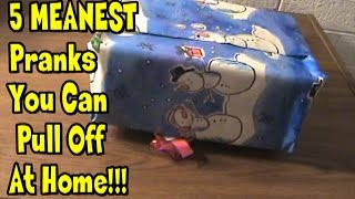 5 Meanest Pranks You Can Pull Off At Home!!!