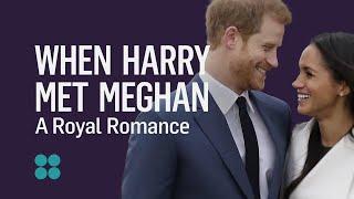 When Harry Met Meghan: A Royal Romance
