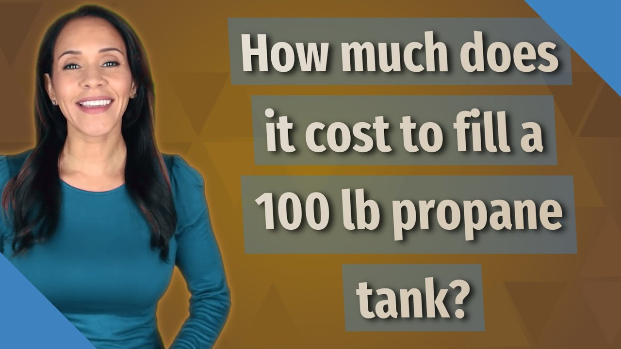 How Much Does It Cost To Fill A 100 Lb Propane Tank Youtube
