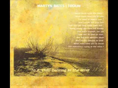 Martyn Bates | Troum - To A Child Dancing In The Wind