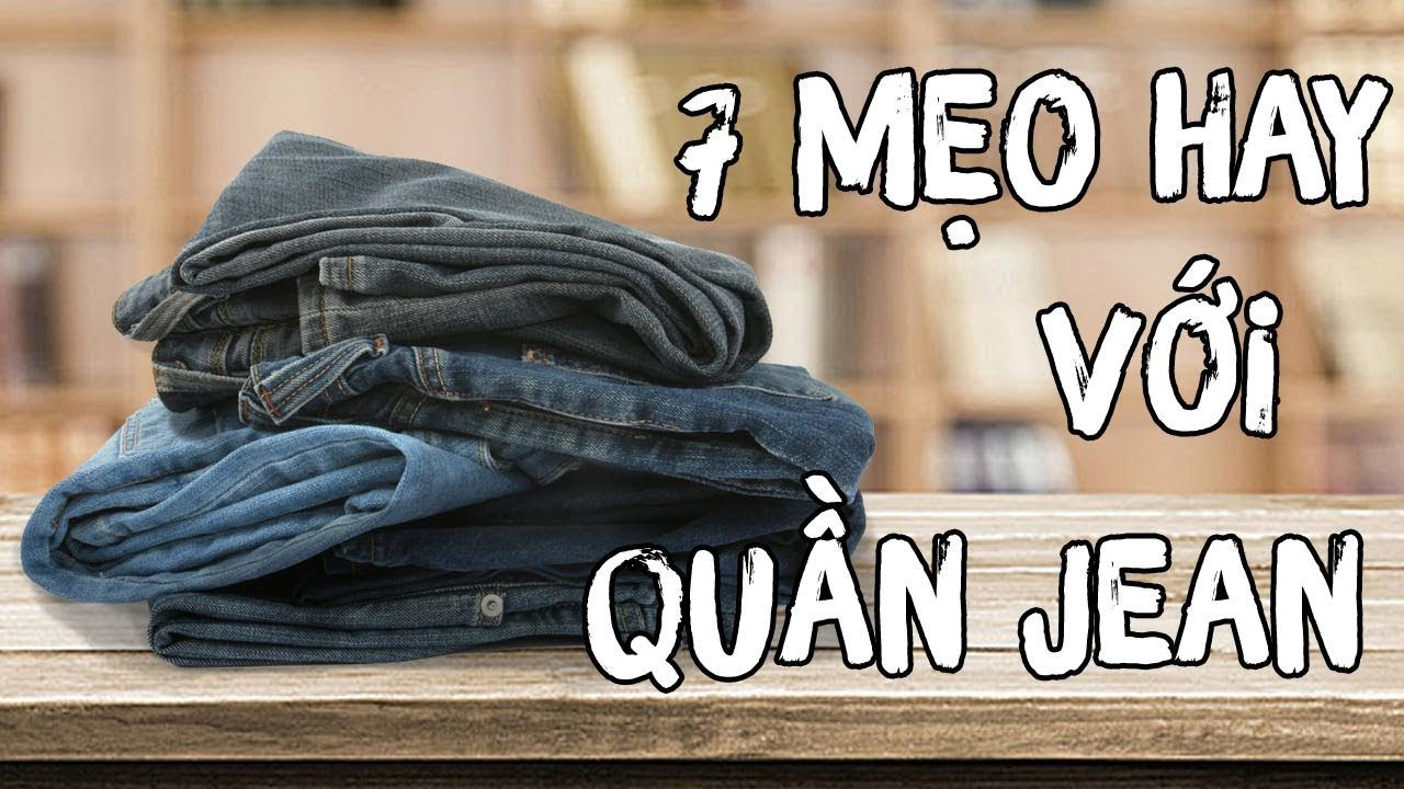 7 Mẹo Vặt Cực Hay Với Quần Jeans | 7 Tips For Jeans | DIY