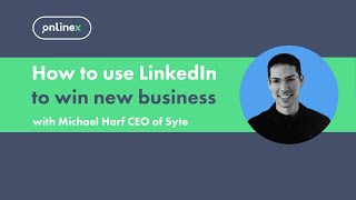 OnlineX: How to use LinkedIn to win new business with Michael Harf CEO of Syte